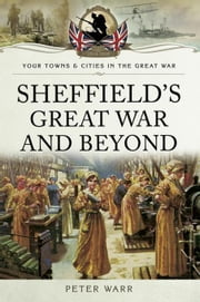 Sheffield's Great War and Beyond: 1916-1918 ebook by Warr, Peter