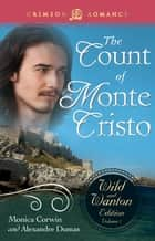 The Count Of Monte Cristo: The Wild and Wanton Edition Volume 1 ebook by Monica Corwin
