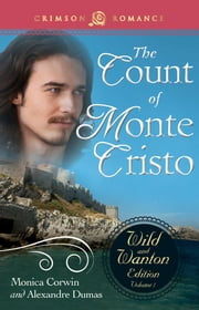 The Count Of Monte Cristo: The Wild and Wanton Edition Volume 1 ebook by Monica Corwin, Alexandre Dumas