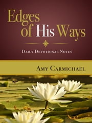 Edges of His Ways - Daily Devotional Notes ebook by Amy Carmichael
