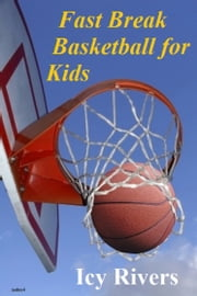 Fast Break Basketball for Kids ebook by Icy Rivers