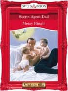 Secret Agent Dad (Mills & Boon Vintage Desire) ebook by Metsy Hingle