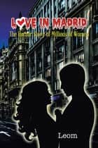 Love in Madrid - The Horror Story of Millions of Women ebook by Leom