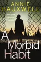 A Morbid Habit - This chilling crime novel is your new addiction ebook by Annie Hauxwell