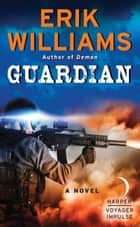 Guardian - A Novel ebook by Erik Williams