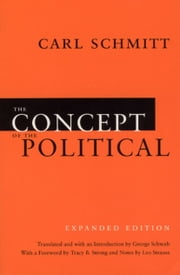 The Concept of the Political - Expanded Edition ebook by Carl Schmitt,George Schwab,Tracy B. Strong,Leo Strauss