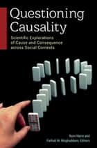 Questioning Causality: Scientific Explorations of Cause and Consequence Across Social Contexts ebook by Rom Harré,Fathali M. Moghaddam
