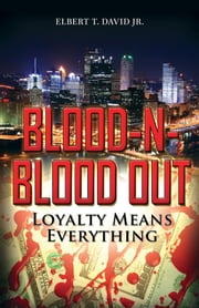 Blood-N-Blood Out: Loyalty Means Everything ebook by Elbert T. David Jr.