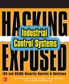 Hacking Exposed Industrial Control Systems: ICS and SCADA Security Secrets & Solutions ebook by Clint Bodungen, Bryan Singer, Aaron Shbeeb,...