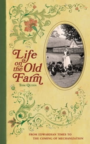 Life on the Old Farm - From Edwardian Times to the Coming of Mechanization ebook by Tom Quinn