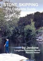 Stone Skipping: The Complete Guide ebook by Jerdone