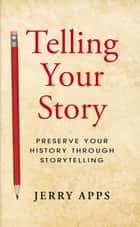 Telling Your Story ebook by Jerry Apps