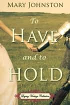 To Have and to Hold ebook by Mary Johnston, Jennifer Quinlan