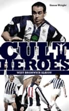 West Bromwich Albion Cult Heroes ebook by Simon Wright