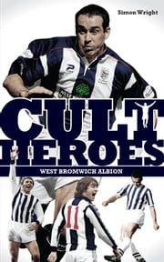 West Bromwich Albion Cult Heroes - The Baggies' Greatest Icons ebook by Simon Wright
