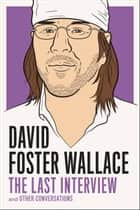 David Foster Wallace: The Last Interview ebook by David Foster Wallace