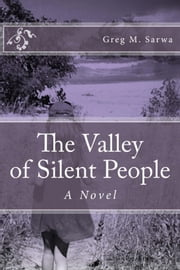 The Valley of Silent People ebook by Greg M. Sarwa
