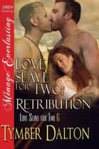 Love Slave for Two: Retribution ebook by Tymber Dalton