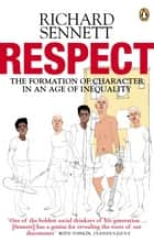 Respect - The Formation of Character in an Age of Inequality ebook by Richard Sennett