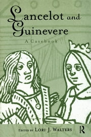 Lancelot and Guinevere - A Casebook ebook by Lori J. Walters