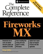 Fireworks(R) MX: The Complete Reference ebook by Sahlin, Doug