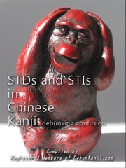 STDs and STIs in Chinese Kanji: Debunking Confusion ebook by Registered Members of debunKanji.com