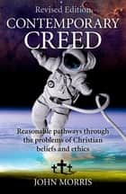 Contemporary Creed ebook by John Morris