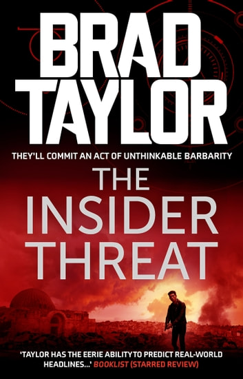 The Insider Threat - A gripping military thriller from ex-Special Forces Commander Brad Taylor ebook by Brad Taylor