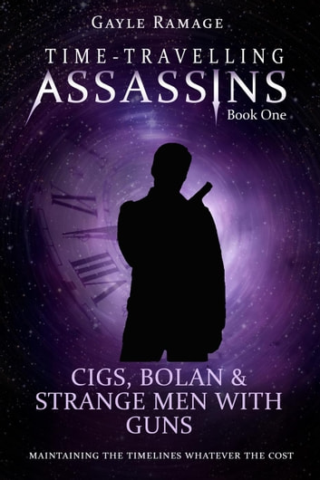 Cigs, Bolan & Strange Men With Guns - Time Travelling Assassins, #1 ebook by Gayle Ramage