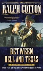 Between Hell and Texas ebook by Ralph Cotton