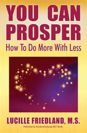 YOU CAN PROSPER - How To Do More With Less ebook by Lucille Friedland, M. Nikkie Roberts, Rebekkah Dreskin