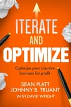 Iterate And Optimize eBook por Sean Platt,Johnny B. Truant,David Wright