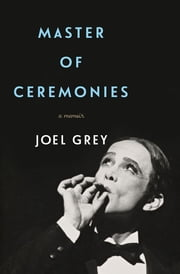 Master of Ceremonies - A Memoir ebook by Joel Grey