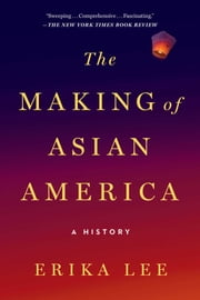 The Making of Asian America - A History ebook by Erika Lee
