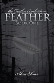 Feather: Book One of the Feather Book Series ebook by Abra Ebner