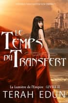 Le Temps du Transfert ebook by Terah Edun