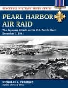 Pearl Harbor Air Raid - The Japanese Attack on the U.S. Pacific Fleet, December 7, 1941 ebook by Nicholas Veronico, Nicholas A. Veronico