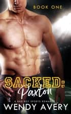 Sacked Paxton - Book 1 ebook by Wendy Avery
