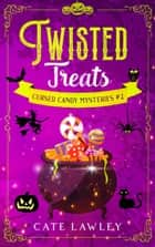 Twisted Treats - A Culinary Witch Cozy Mystery ebook by Cate Lawley
