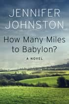 How Many Miles to Babylon? - A Novel ebook by Jennifer Johnston