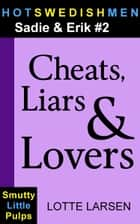 Cheats, Liars & Lovers (Sadie & Erik #2) ebook by Lotte Larsen