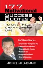 177 Motivational Success Quotes to Live the Championship Life ebook by John Di Lemme
