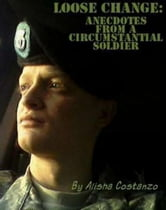 Loose Change: Anecdotes from a Circumstantial Soldier ebook by Alisha Costanzo