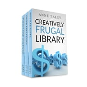 Creatively Frugal Library (Spending Less While Living Indulgently) ebook by Anne Baley