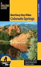 Best Easy Day Hikes Colorado Springs ebook by Stewart M. Green, Tracy Salcedo