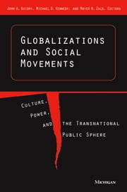 Globalizations and Social Movements - Culture, Power, and the Transnational Public Sphere ebook by John Guidry,Michael D. Kennedy,Mayer Zald