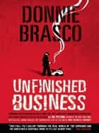 Donnie Brasco: Unfinished Business ebook by Joe Pistone
