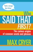 Who Said That First? The curious origins of common words and phrases