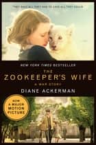 The Zookeeper's Wife: A War Story (Movie Tie-in) (Movie Tie-in Editions) ebook by Diane Ackerman