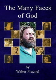 The Many Faces Of God ebook by Walter Prucnel